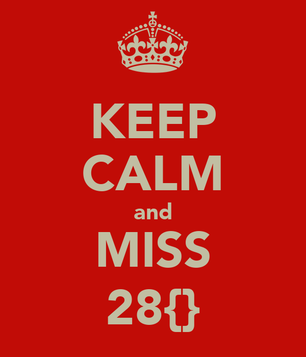 KEEP CALM and MISS 28{}