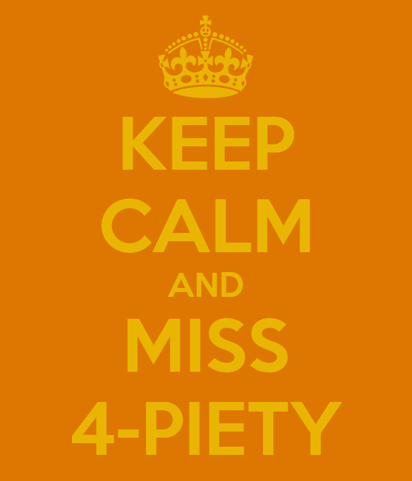 KEEP CALM AND MISS 4-PIETY