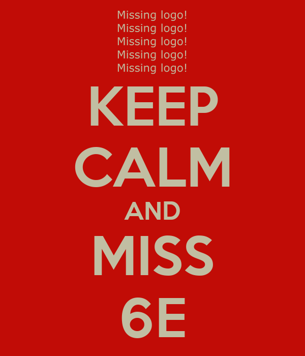 KEEP CALM AND MISS 6E