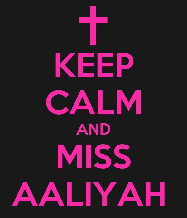 KEEP CALM AND MISS AALIYAH