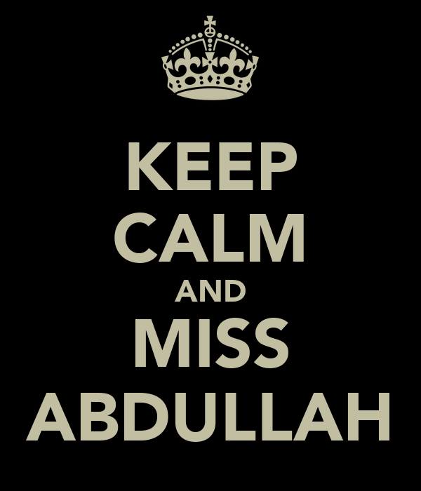 KEEP CALM AND MISS ABDULLAH