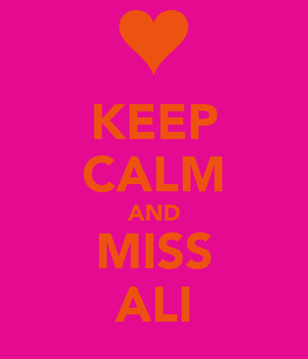 KEEP CALM AND MISS ALI