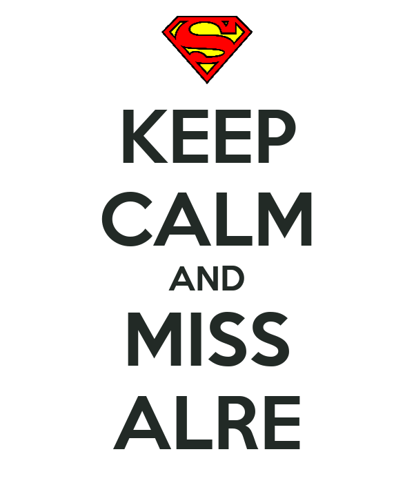KEEP CALM AND MISS ALRE