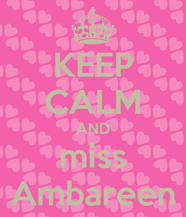 KEEP CALM AND miss Ambareen
