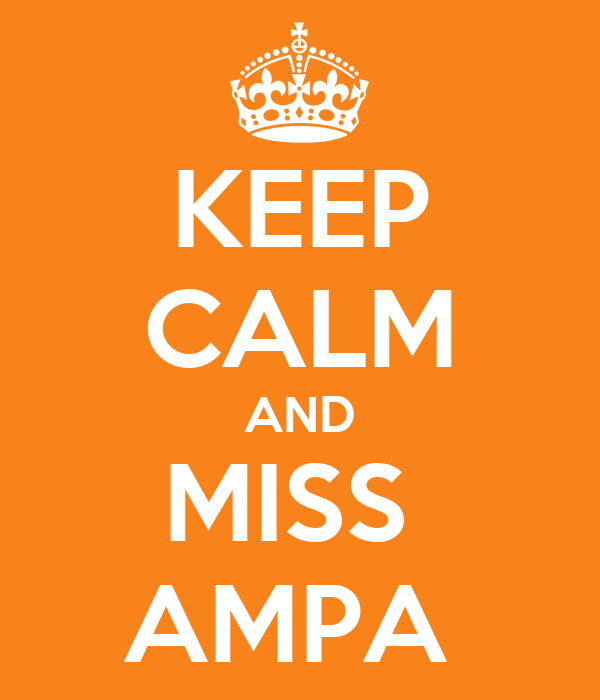 KEEP CALM AND MISS  AMPA
