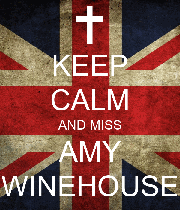 KEEP CALM AND MISS AMY WINEHOUSE