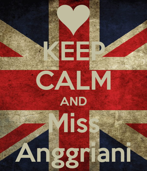 KEEP CALM AND Miss Anggriani