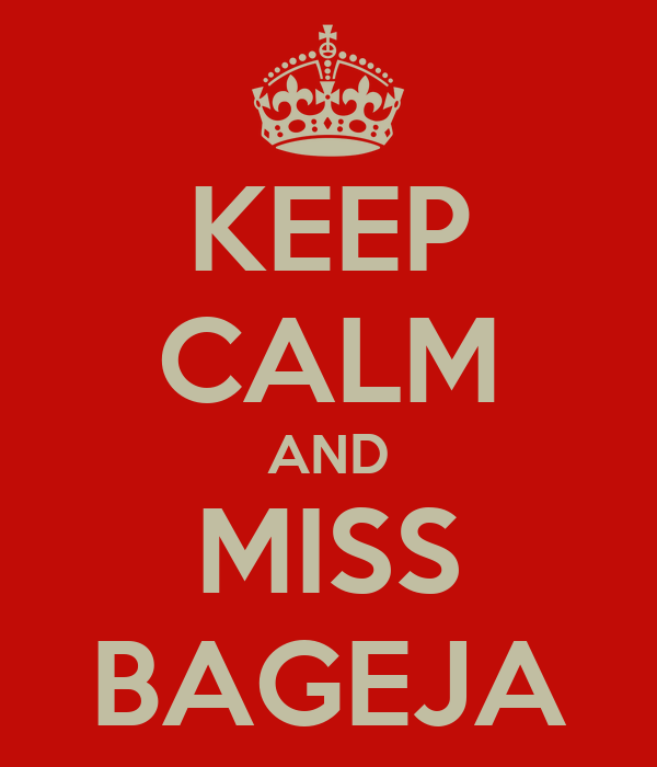 KEEP CALM AND MISS BAGEJA