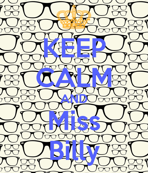 KEEP CALM AND Miss Billy