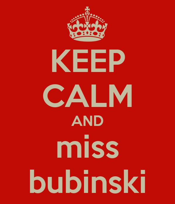 KEEP CALM AND miss bubinski