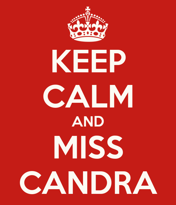 KEEP CALM AND MISS CANDRA