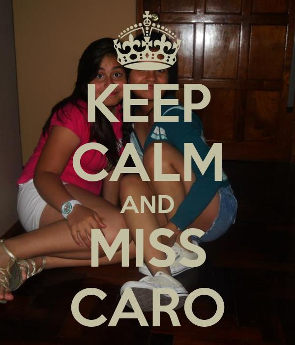 KEEP CALM AND MISS CARO