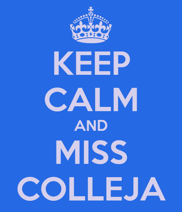 KEEP CALM AND MISS COLLEJA