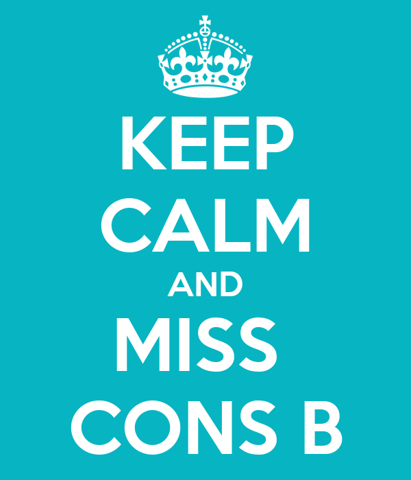 KEEP CALM AND MISS  CONS B