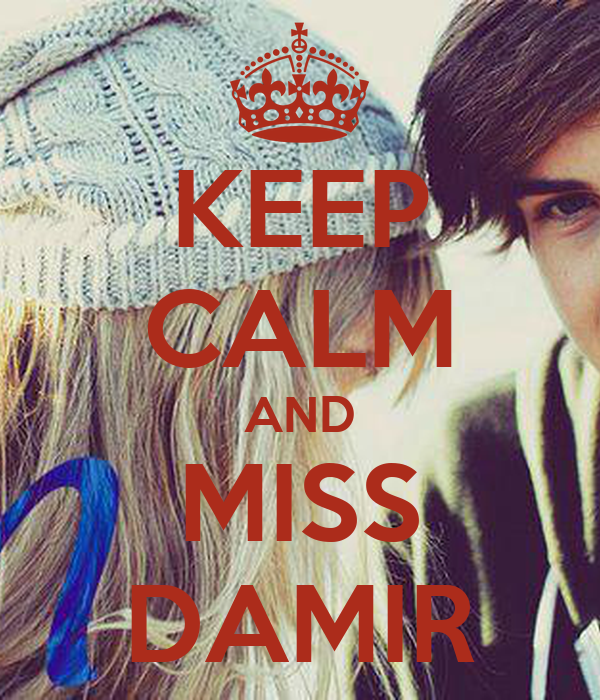 KEEP CALM AND MISS DAMIR