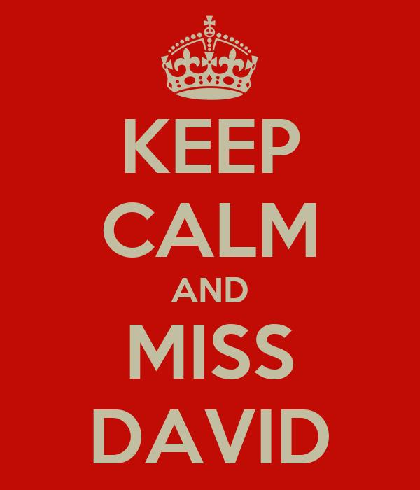 KEEP CALM AND MISS DAVID
