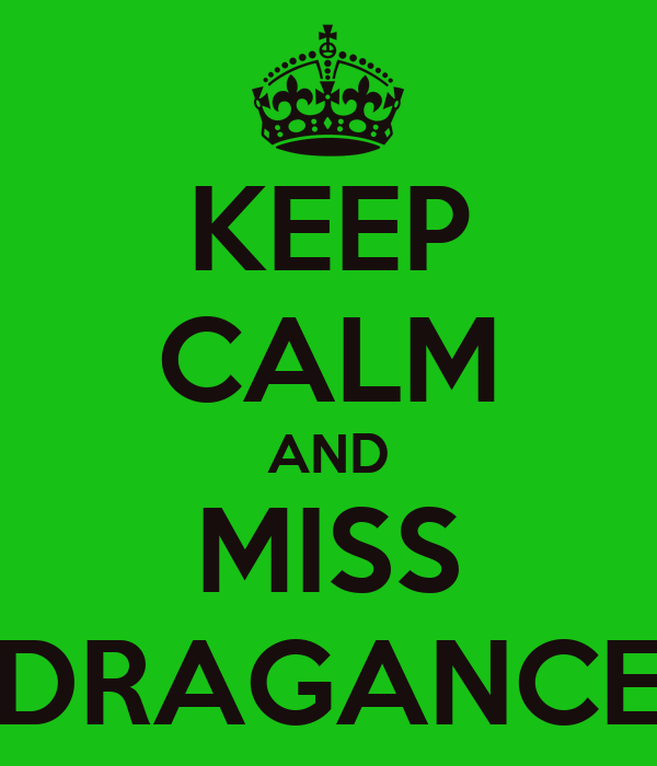 KEEP CALM AND MISS DRAGANCE