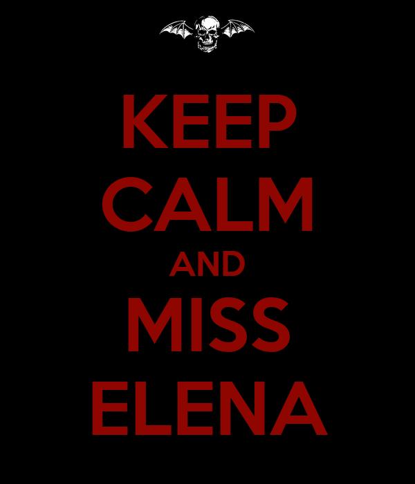 KEEP CALM AND MISS ELENA