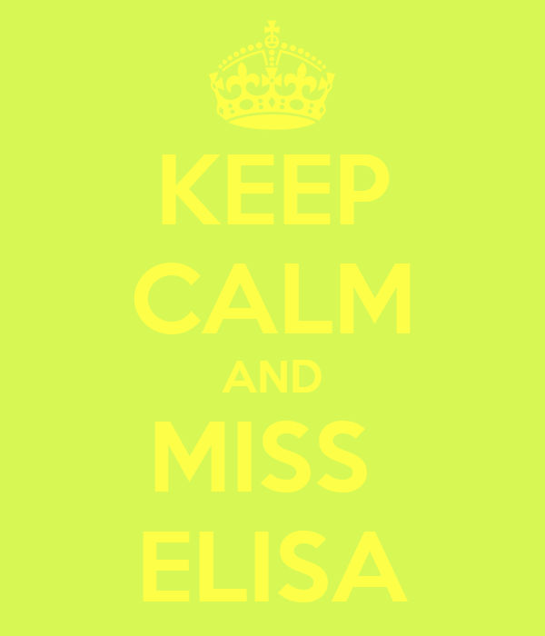 KEEP CALM AND MISS  ELISA
