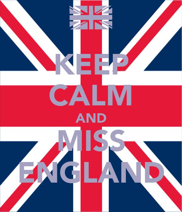 KEEP CALM AND MISS ENGLAND