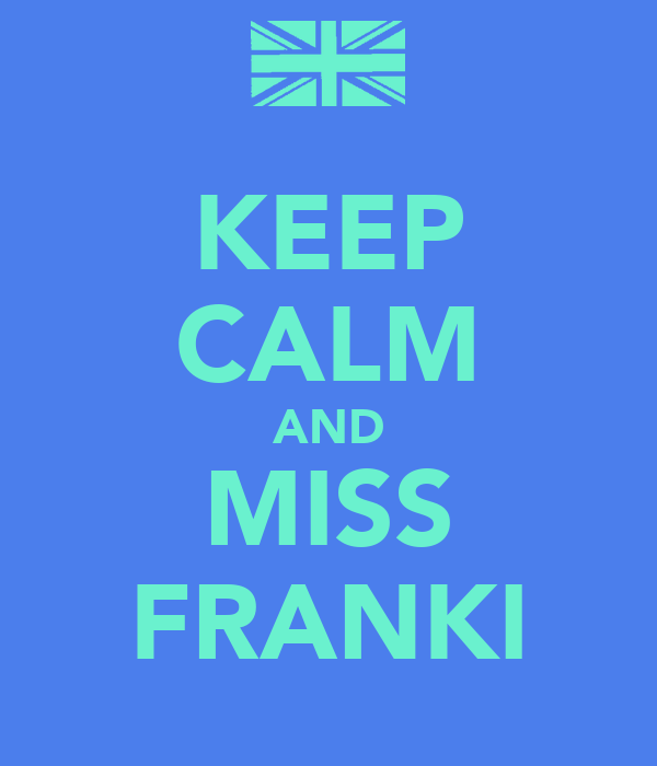 KEEP CALM AND MISS FRANKI
