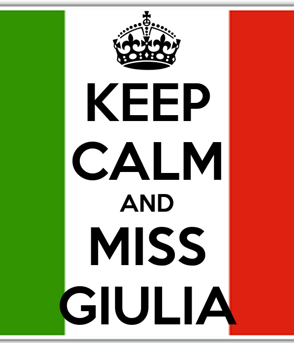 KEEP CALM AND MISS GIULIA