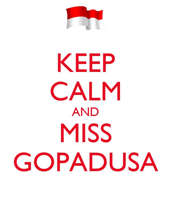 KEEP CALM AND MISS GOPADUSA