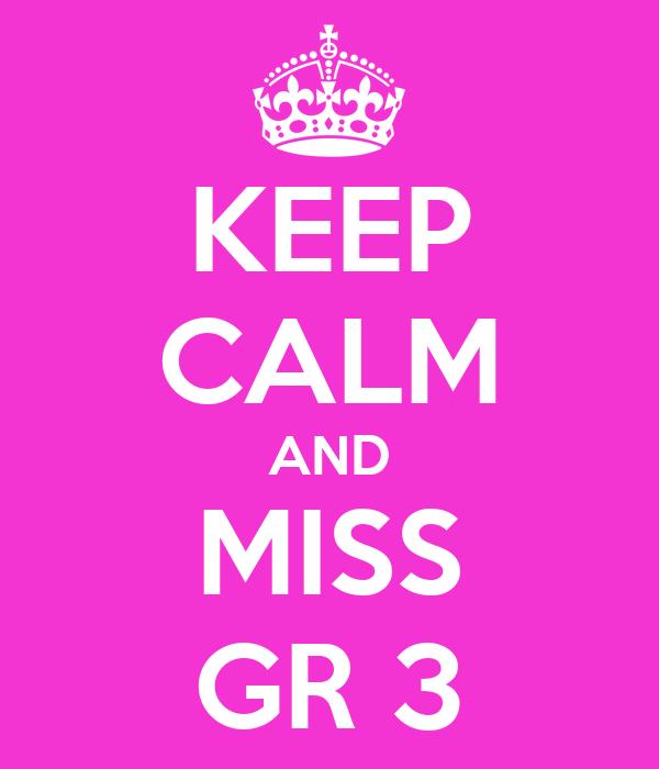 KEEP CALM AND MISS GR 3