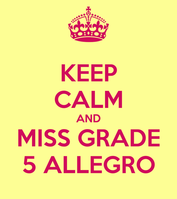 KEEP CALM AND MISS GRADE 5 ALLEGRO