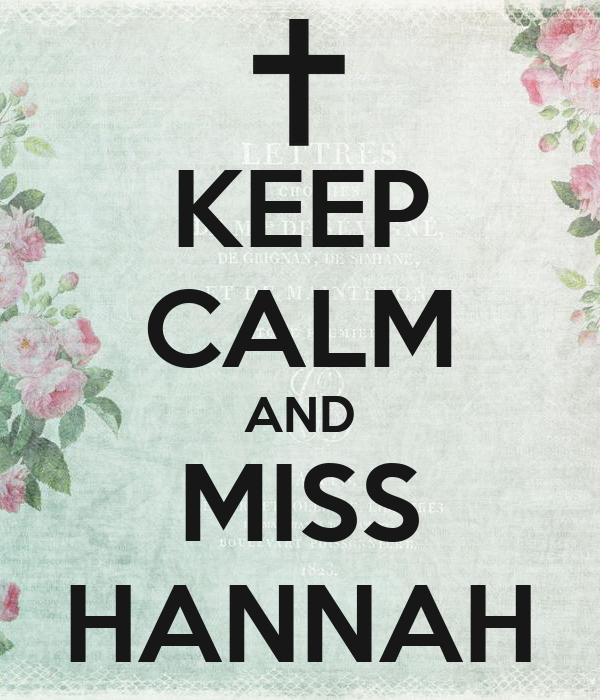 KEEP CALM AND MISS HANNAH