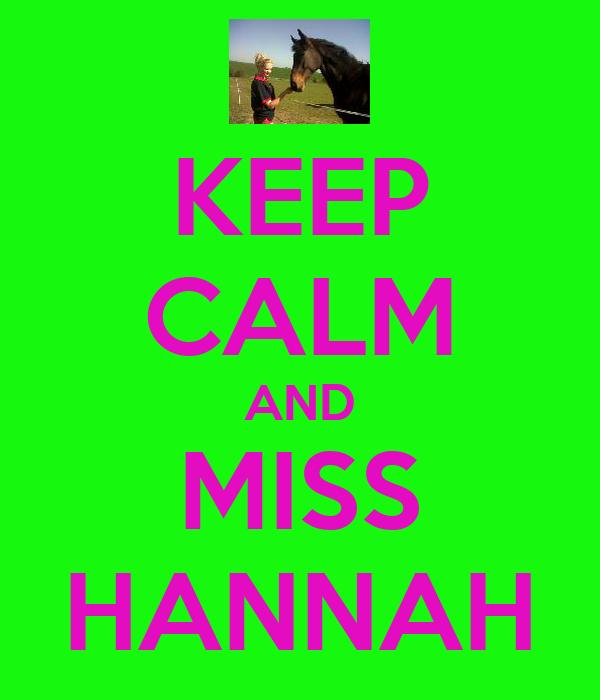 KEEP CALM AND MISS HANNAH