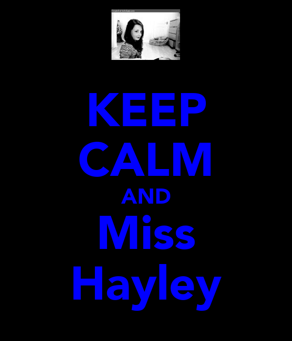 KEEP CALM AND Miss Hayley