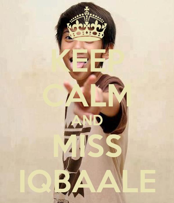 KEEP CALM AND MISS IQBAALE