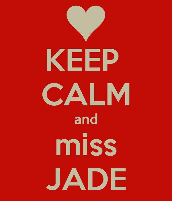 KEEP  CALM and miss JADE