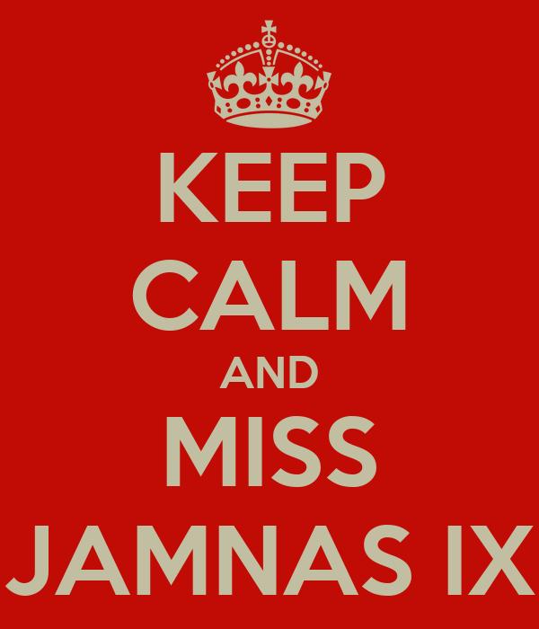 KEEP CALM AND MISS JAMNAS IX