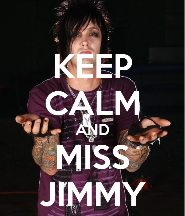 KEEP CALM AND MISS JIMMY