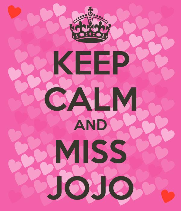 KEEP CALM AND MISS JOJO
