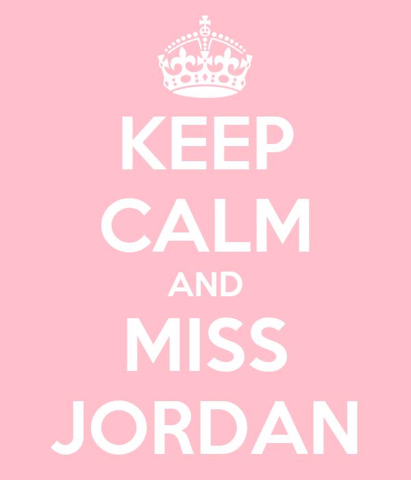 KEEP CALM AND MISS JORDAN