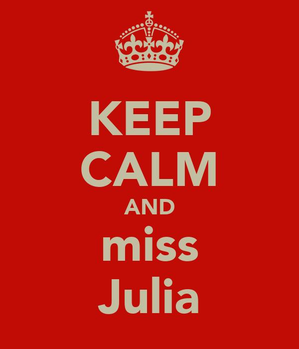 KEEP CALM AND miss Julia