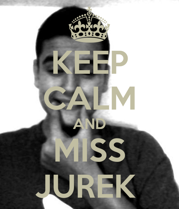 KEEP CALM AND MISS JUREK