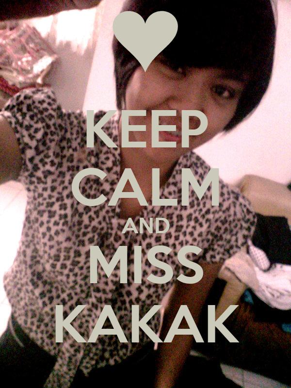 KEEP CALM AND MISS KAKAK