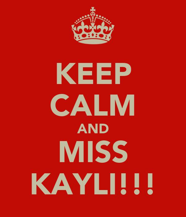 KEEP CALM AND MISS KAYLI!!!
