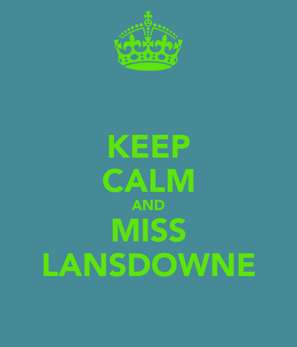 KEEP CALM AND MISS LANSDOWNE