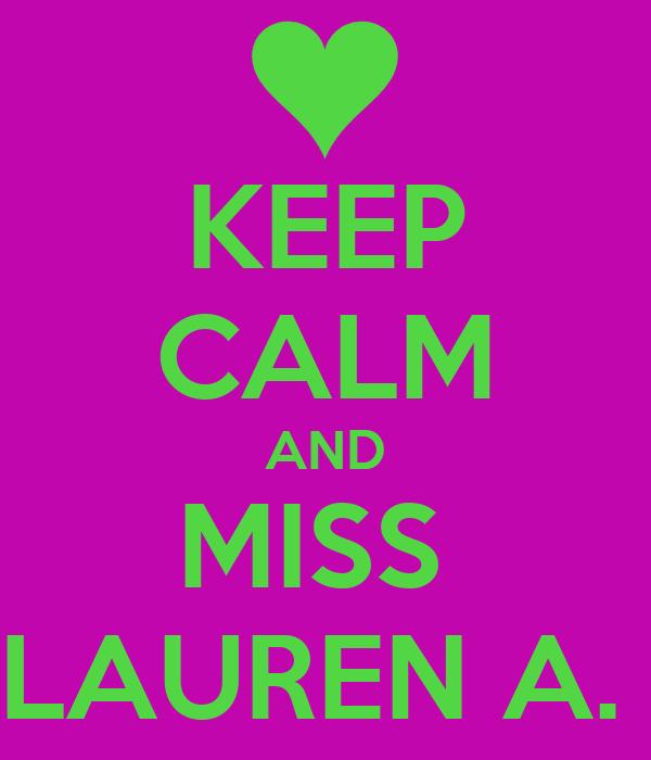 KEEP CALM AND MISS  LAUREN A.