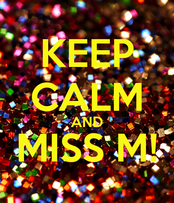 KEEP CALM AND MISS M!