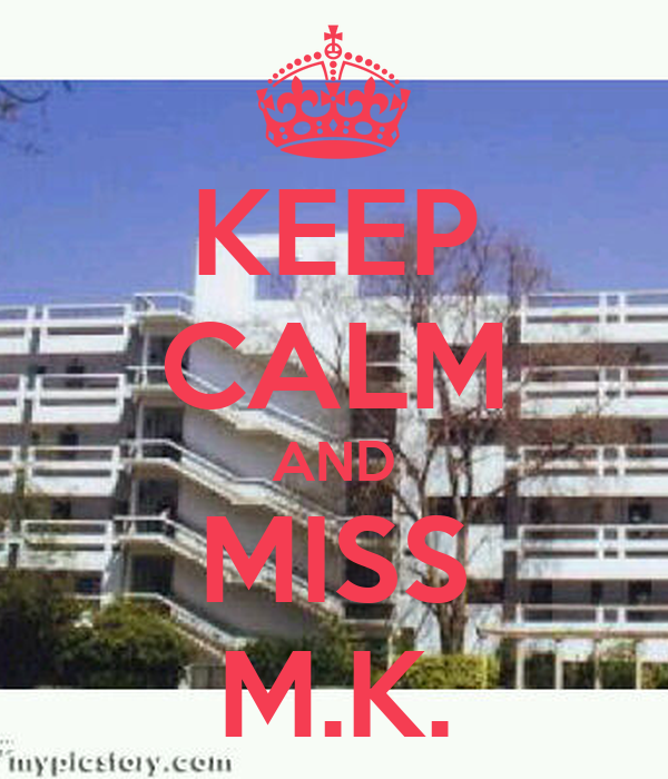 KEEP CALM AND MISS M.K.