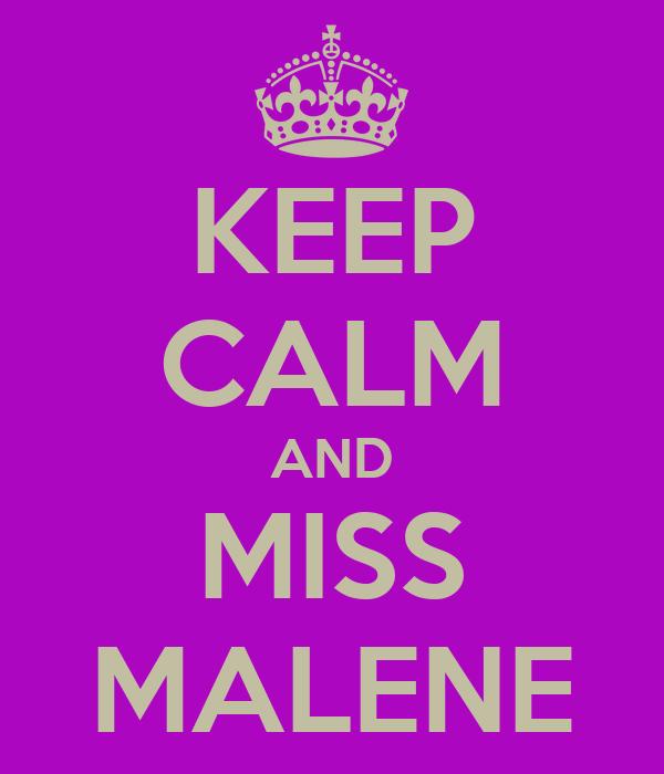 KEEP CALM AND MISS MALENE