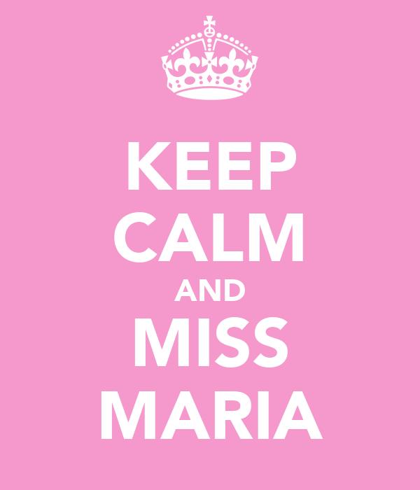 KEEP CALM AND MISS MARIA