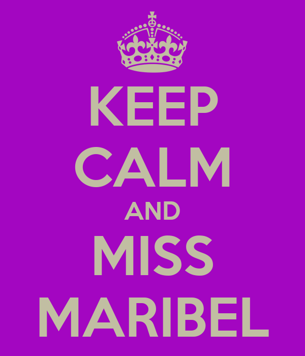 KEEP CALM AND MISS MARIBEL