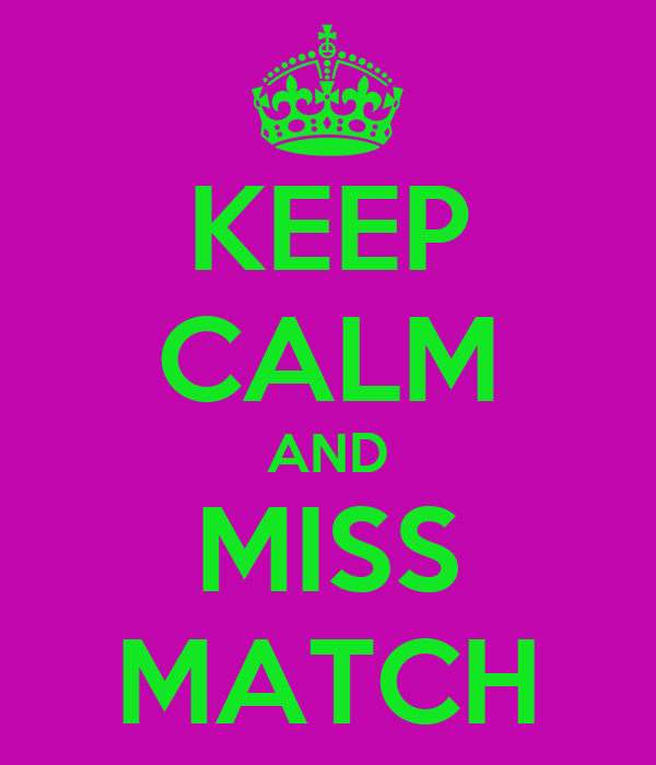 KEEP CALM AND MISS MATCH